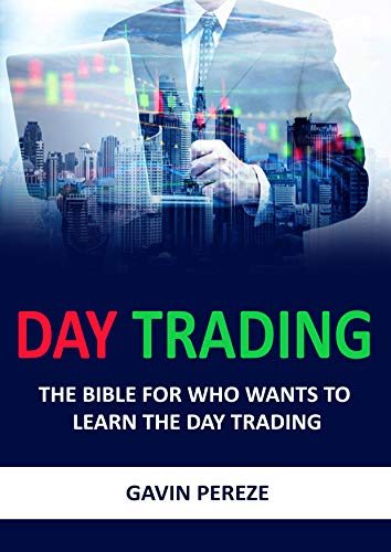 Day Trading : The bible for who wants to learn the day trading (English Edition)