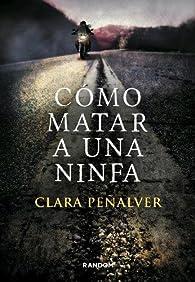 Cómo matar a una ninfa par Clara Peñalver