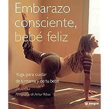 Embarazo consciente, bebé feliz (INTEGRAL)