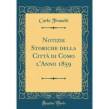 Notizie Storiche Della Città Di Como L'anno 1859 (Classic Reprint)