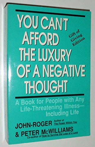 You Can't Afford the Luxury of a Negative Thought : A Book for People with Any Life-Threatening Illness - Including Life by Peter McWilliams (1988-08-02)