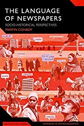 The Language of Newspapers: Socio-Historical Perspectives (Advances in Sociolinguistics)