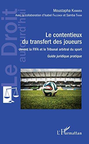 Contentieux du transfert des joueurs: devant la FIFA et le Tribunal arbitral du sport Guide juridique pratique