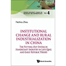 Institutional Change and Rural Industrialization in China: The Putting-Out System in Handicraft Industry in Late Qing and Early Republic Period (Peking University Series on Sociology and Anthropology)