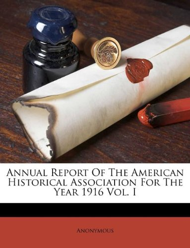 Annual Report Of The American Historical Association For The Year 1916 Vol. I