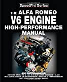 Alfa Romeo V6 Engine - High Performance Manual (Speedpro Series): Covers GTV6, 75 and 164 2.5 and 3 Litre Engines - Also Includes (not for front wheel ... Advice on Suspension, Brakes and Transmission