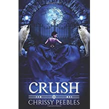 Crush (The Crush Saga): Volume 1 by Chrissy Peebles (2013-09-27)