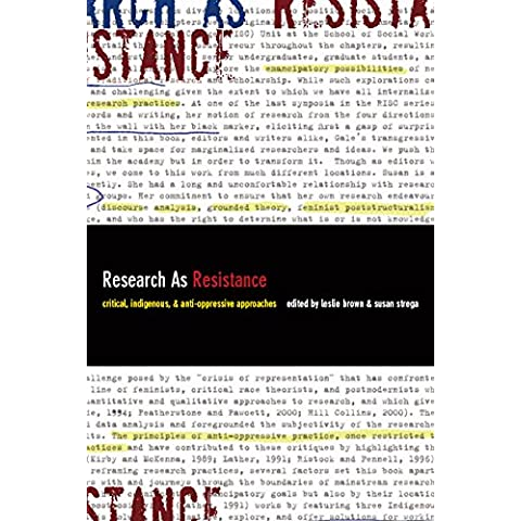 Research As Resistance: Critical, Indigenous, and Anti-Oppressive Approaches