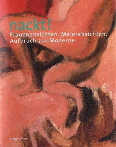 Nackt! : Frauenansichten, Malerabsichten - Aufbruch zur Moderne