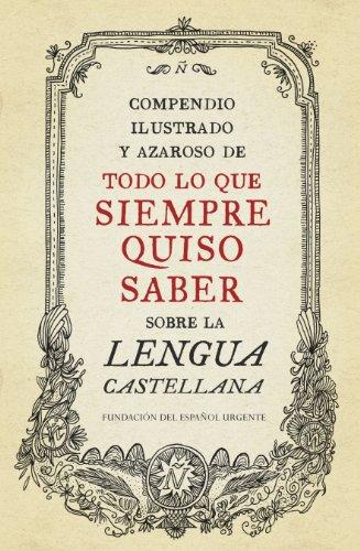 Compendio ilustrado y azaroso de todo lo que siempre quiso saber sobre la lengua castellana por Fundeu