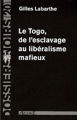 Le Togo, de l'esclavage au libéralisme mafieux par Gilles Labarthe