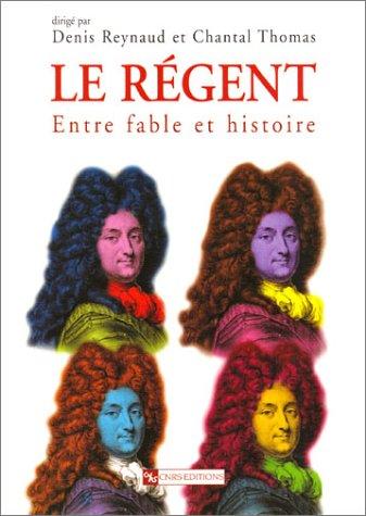 Le Régent. : Entre fable et histoire par Collectif, Chantal Thomas, Denis Reynaud