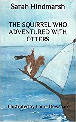 The Squirrel Who Adventured With Otters: Illustrated by Laura Dewsnap (The Animal Adventures Series Book 3)