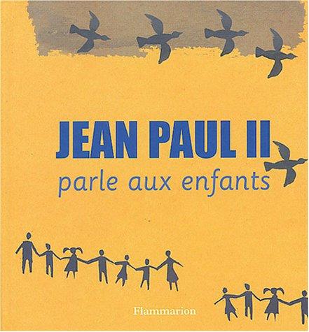 Jean-Paul II parle aux enfants par Jean-Paul II