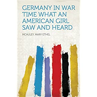 Germany in War Time What an American Girl Saw and Heard (English Edition)