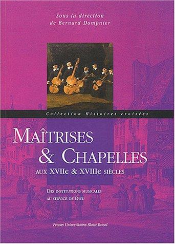 Maîtrises & chapelles aux XVIIe & XVIIIe siècles : Des institutions musicales au service de Dieu