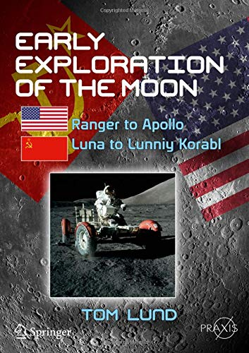 Early Exploration of the Moon: Ranger to Apollo, Luna to Lunniy Korabl (Springer Praxis Books) por Tom Lund