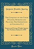 The Conquest of the Coeur D'alenes, Spokanes and Palouses; The Expeditions of Colonels E. J: Steptoe and George Wright Against the Northern Indians in 1858 (Classic Reprint)