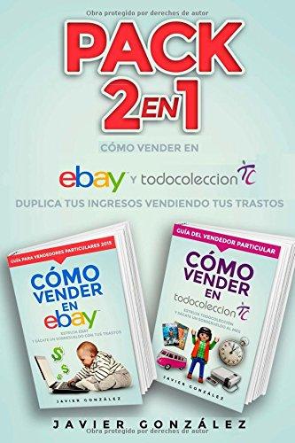 Pack 2 en 1: Cómo ganar dinero con Ebay y Todocoleccion: Duplica tus ingresos vendiendo tus trastos: Volume 5 (Cómo vender...