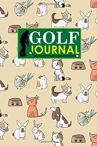Golf Journal: Golf Course Book, Golf Score Record Book, Golf Log Book, Golfing Notepad, Cute Veterinary Animals Cover: Volume 93 por Rogue Plus Publishing