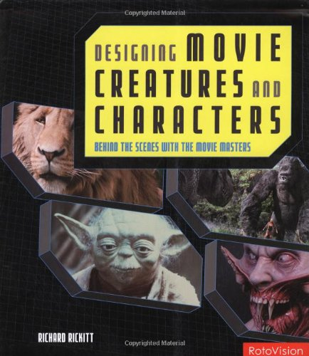 Designing Movie Creatures and Characters: Behind the Scenes with the Movie Masters (Science Behind the Fiction) par Rickard Rickitt
