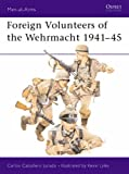 Foreign Volunteers of the Wehrmacht 1941-45 (Men-at-Arms)
