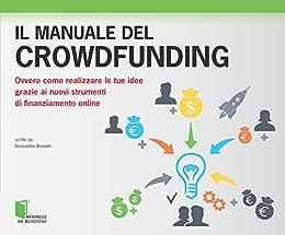 Il manuale del crowdfunding: Ovvero come realizzare le tue idee grazie ai nuovi strumenti di finanziamento online (Modelli di business) di [Brunello, Alessandro]