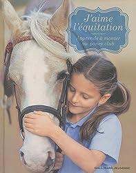 J'aime l'équitation: Apprends à monter au Poney Club