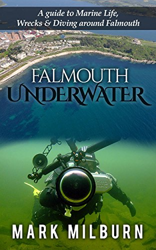 Falmouth Underwater: A Guide to Marine Life, Wrecks and Dive Sites around Falmouth (English Edition) por Mark Milburn