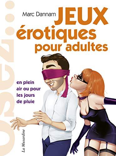 Osez les jeux érotiques pour adultes par  Marc Dannam