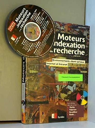 MOTEURS D' INDEXATION ET DE RECHERCHE. Environnement client-serveur, Internet et Intranet, Avec CD ROM par Catherine Leloup