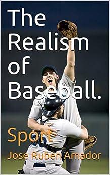 The Realism of Baseball.: Sport (English Edition) par [Amador, Jose Ruben]