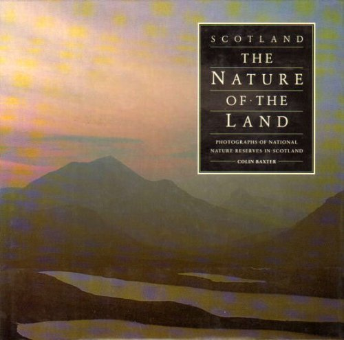 Scotland: The Nature of the Land - Photographs of National Nature Reserves in Scotland by Colin Baxter (1987-05-03)