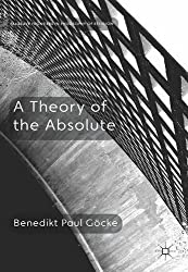 A Theory of the Absolute (Palgrave Frontiers in Philosophy of Religion)
