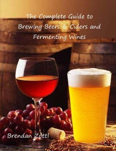 The Complete Guide to Brewing Beers & Ciders and Fermenting Wines by Brendan Zottl (2014-11-07)