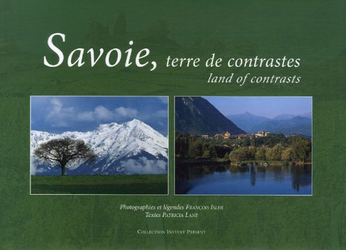Savoie, terre de contrastes : Edition bilingue français-anglais