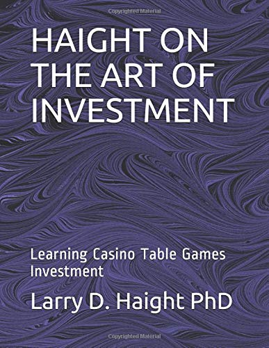 HAIGHT ON THE ART OF INVESTMENT: Learning Casino Table Games Investment por Larry D. Haight PhD