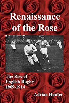 Renaissance of the Rose: The Rise of English Rugby 1909-1914 by [Hunter, Adrian]