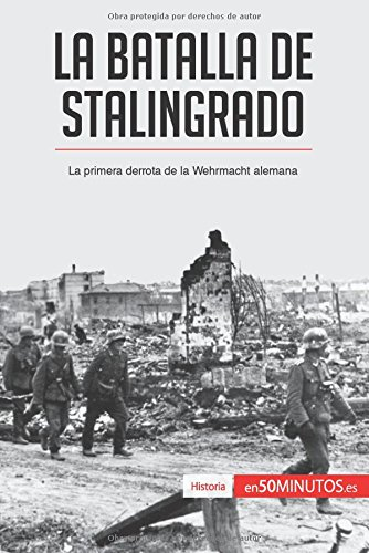 La batalla de Stalingrado: La primera derrota de la Wehrmacht alemana por 50Minutos.Es
