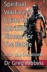 Spiritual Warfare-A Guide To Spiritual Fitness For The Battle.: A 31 Day Devotional