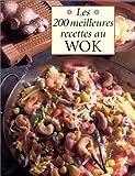 Les 200 meilleures recettes au wok...