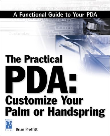 Practical Pda: Customize Your Palm or Handspring (Miscellaneous) Handspring Palm-os-pda