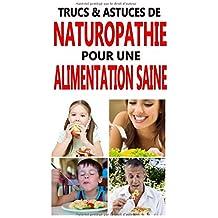 Trucs & astuces de Naturopathie pour une alimentation saine