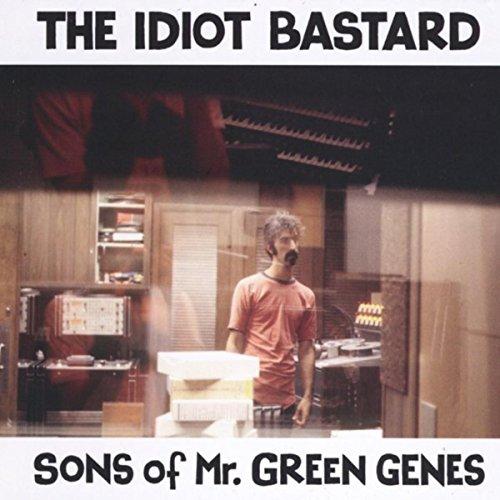 The Idiot Bastard: Sons of Mr. Green Genes