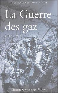 La Guerre des gaz 1915-1918 par Paul Voivenel
