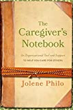 How to Use the Caregiver's Notebook: An Organizational Tool and Support to Help You Care for Others (English Edition)