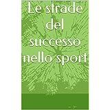 Le strade del successo nello sport (Italian Edition)