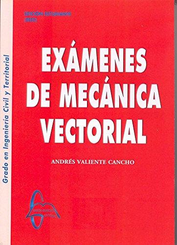 Exámenes de Mecánica Vectorial por Andrés Valiente Cancho