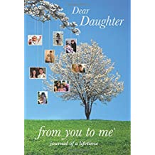 Dear Daughter, from you to me : Memory Journal capturing your daughter's own amazing stories and aspirations