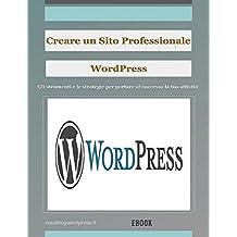 Creare un sito Web professionale Wordpress: gli strumenti e le strategie per portare la tua attività al successo